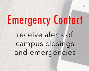 Emergency Contact: receive alerts of campus closings and emergencies